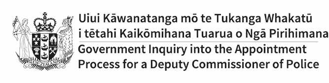 Uiui Kawanatanga mo te Tukanga Whakatu i tetahi Kaikomihana Tuarua o Nga Pirihimana | Government Inquiry into the Appointment Process for a Police Commissioner